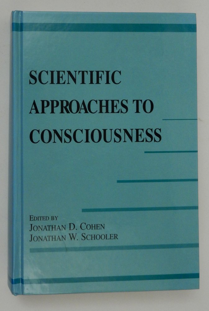 Scientific Approaches to Consciousness. Jonathan D. Cohen, Jonathan W. Schooler.