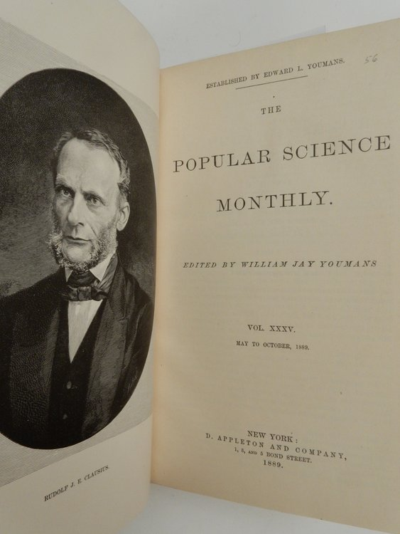 The Popular Science Monthly ... Volume XXXV May to October 1889 containing Strage Markings on Mars by Serviss, Agnosticism and Christianity by Huxley. W. J. Youmans, Garrett P. Serviss, T. H. Huxley, Thomas.