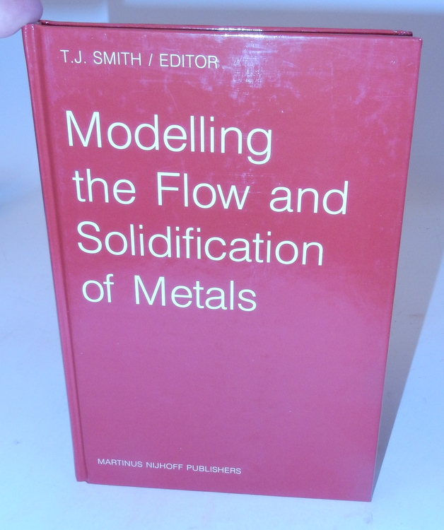 Modelling the Flow and Solidification of Metals. T. J. Smith.