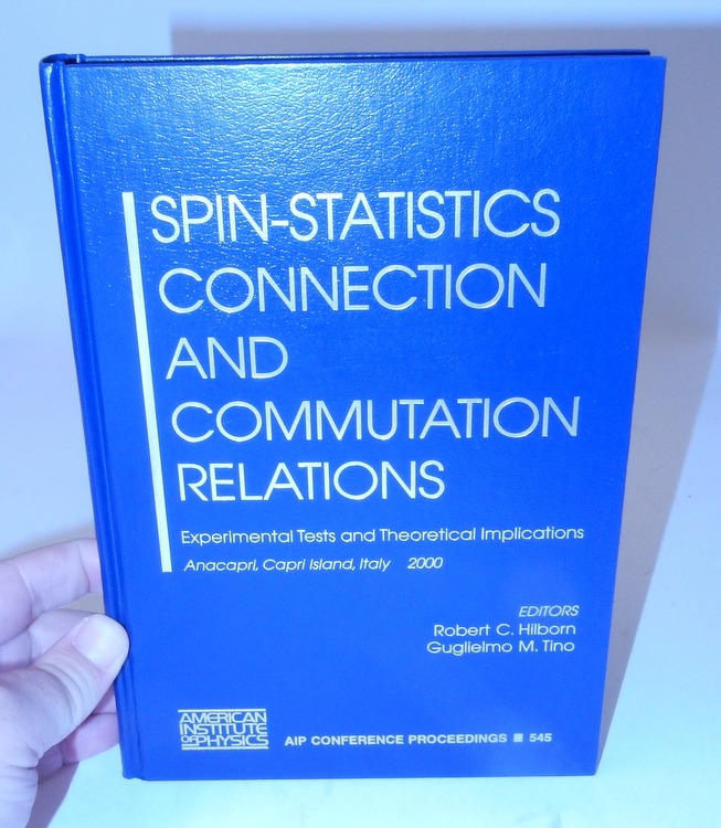 Spin-Statistics Connection and Commutation Relations ... Experimental Tests and Theoretical Implications Anacapri, Capri Island, Italy 31 May - 3 June 2000. Robert C. Hilborn, Guglielmo M. Tino.