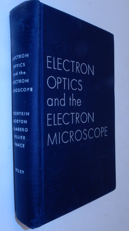 Electron Optics and the Electron Microscope. V. K. Zworykin, G. A. Morton, E. G. Ramberg, J. Hillier, A. W. Vance.