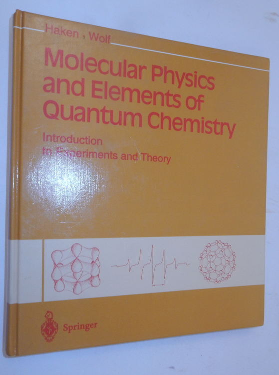 Molecular Physics and Elements of Quantum Chemistry ... with 261 figures and 43 tables. Hermann Haken, Hans Christoph Wolf, William D. Brewer.
