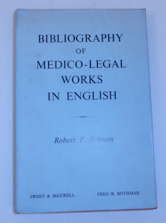 Bibliography of Medico-legal Works in English. Robert P. Brittain, Sir Roger Fray Greenwood Ormrod, foreword.