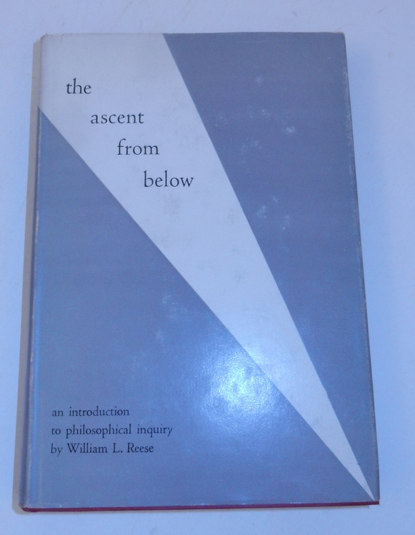 The Ascent from Below : An Introduction to Philosophical Inquiry. William L. Reese.