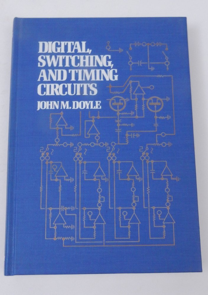 Digital, Switching and Timing Circuits. John M. Doyle.