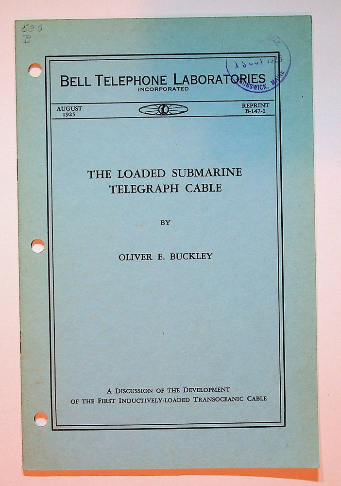 The Loaded Submarine Telegraph Cable : A discussion of the Development of the First Inductively-Loaded Transoceanic Cable. Oliver W. Buckley.