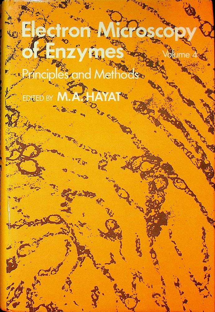 Electron Microscopy of Enzymes, Principles and Methods Volume 4. M. A. Hayat.