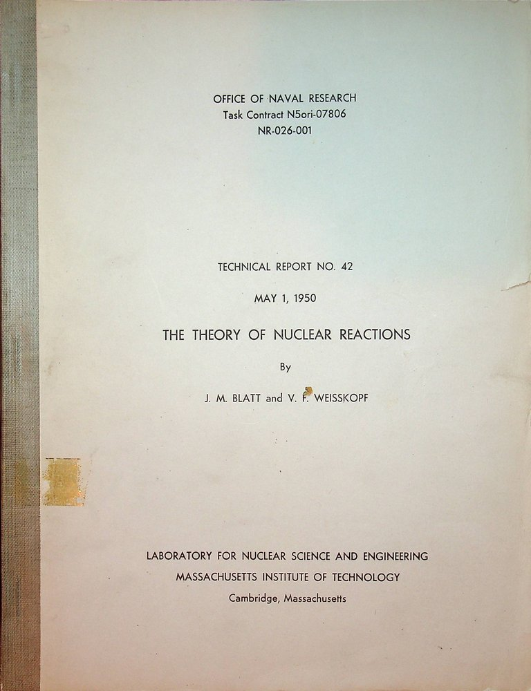 Technical Report No. 42 May 1, 1950 : The Theory of Nuclear Reactions [ cover title ]. J. M. Blatt, V. F. Weisskopf.