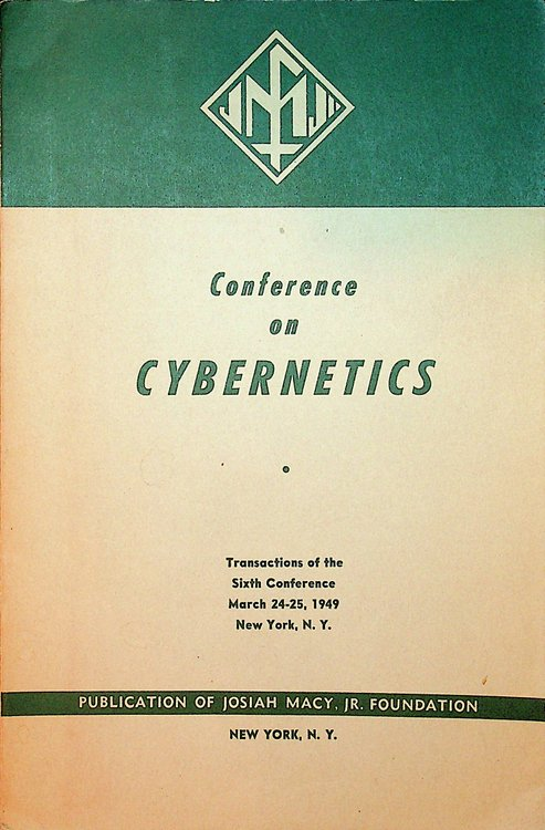 Cybernetics : Circular Causal, and Feedback Mechanisms in Biological and Social Systems : Transactions of the Sixth Conference March 24-25, 1949, New York, N. Y. Heinz von Foerster, Norbert Wiener, John Stroud, Lawrence S. Kubie, Heinz Von Foerster, presenters.