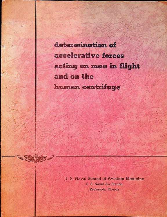 Determination of accelerative forces acting on man in flight and the human centrifuge. Frederick Dixon, John L. Patterson.