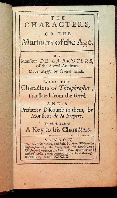 The Characters, or the Manners of the Age ... Made English by several hands. With the Characters of Theophrastus, translated from the Greek. And a prefatory discourse to them, by Monsieur de la Bruyere. To which is added, a Key to his Characters. Monsier De la Bruyere.