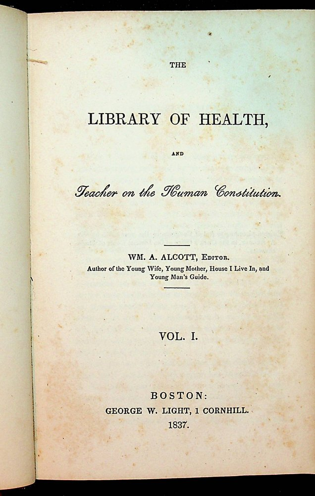 The LIBRARY of HEALTH, and Teacher on the Human Constitution ... Vol I. Wm. A. Alcott, William Alexander Andrus.