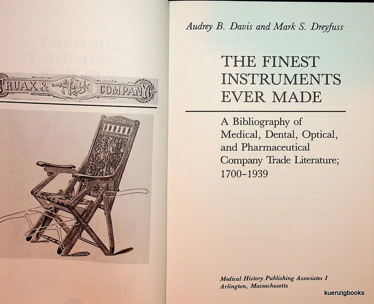The Finest Instruments Ever Made : A Bibliography of Medical, Dental, Optical, and Pharmaceutical Company Trade Literature ; 1700-1939. Audrey B. Davis, Mark S. Dreyfuss.