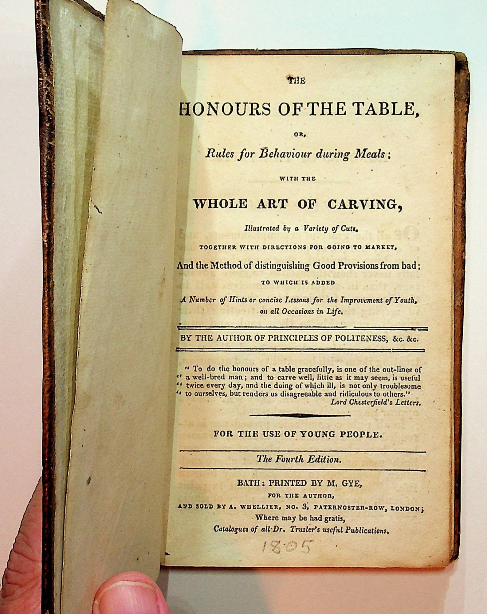 The Honours of the Table, or Rules for Behavior during Meals; with the Whole Art of Carving, illustrated by a variety of cts, together with direections for going to market...For the use of Young People. The Fourth Edition. By the author of Principles of Politeness, Rev. Dr. John Trusler.