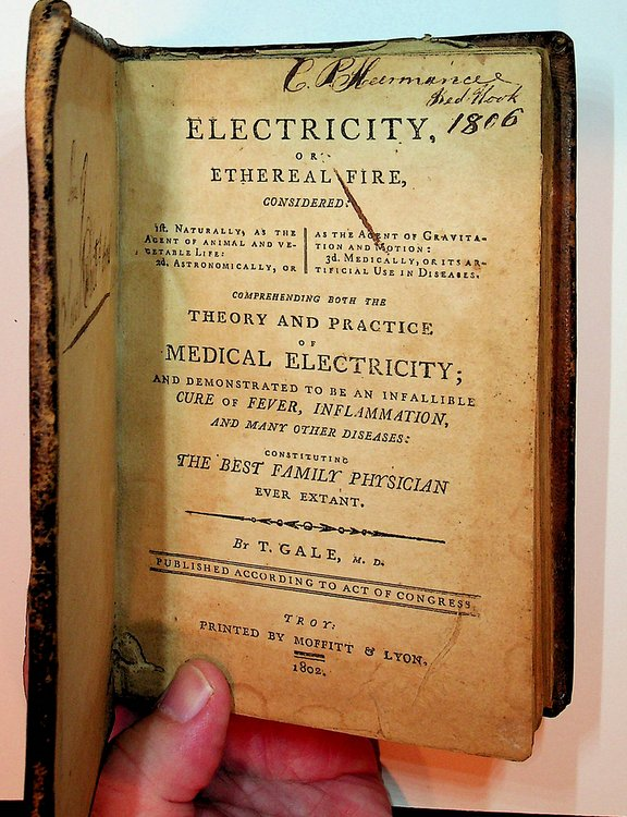 Electricity, or Ethereal Fire, Considered : 1st Naturally, as the Agent of Animal and Vegetable Life : 2d. Astronomically, or as the Agent of Gravitation and Motion : 3d Medically, or Its Artificial Use in Diseases. Comprehending Both the Theory and Practice of Medical Electricity; and demonstrated to be an infallible Cure of Fever, Inflammation, and many other diseases: constituting the Best Family Physician ever Extant. T. Gale.