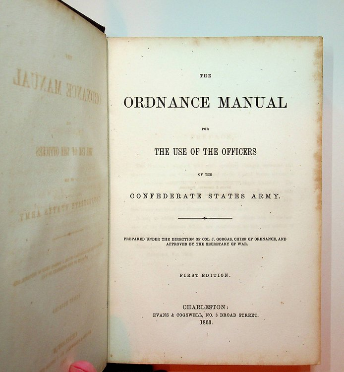 The Ordnance Manual for the Use of the Officers of the Confederate States Army ... Prepared under the Direction of Col. J. Gorgas, Chief of Ordnance, and Approved by the Secretary of War ... First edition. Confederate States Army.