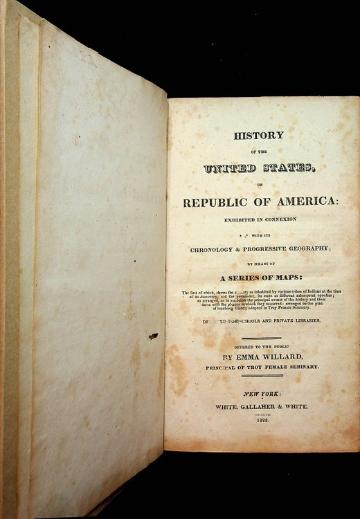 History of the United States, or Republic of America : Exhibited in connexion with its Chronology & progressive geography; by means of a series of maps: ... designed for schools and private libraries. Emma Willard.