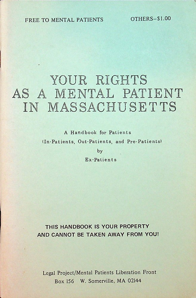 Your Rights As A Mental Patient In Massachusetts: A Handbook for Patients. Legal Project / Mental Patients Liberation Front.