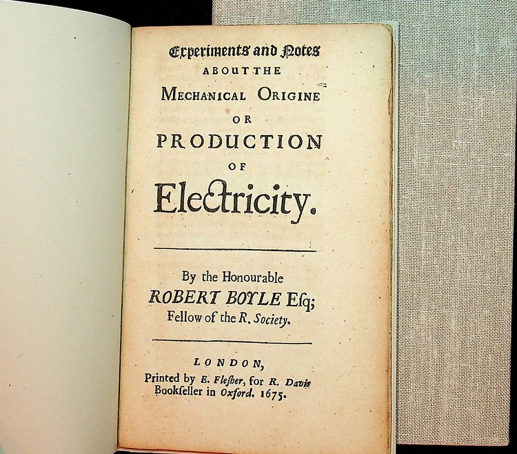 Experiments and Notes about the Mechanical Origine or Production of Electricity. Robert Boyle.