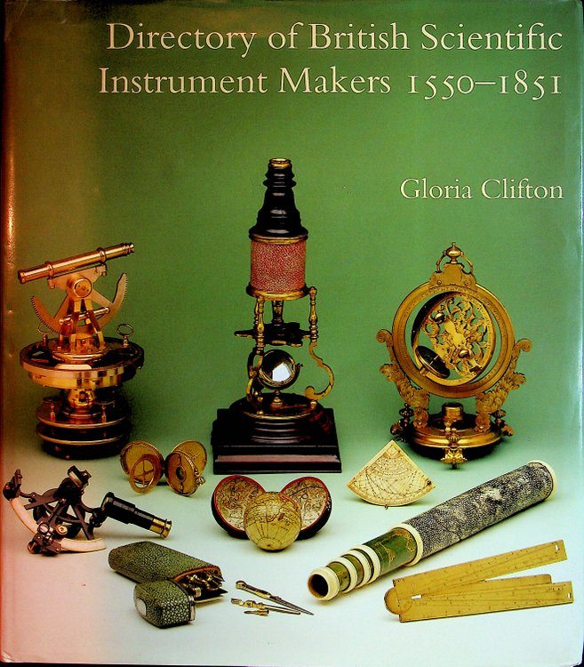Directory of British Scientific Instrument Makers 1550-1851. Gloria Clifton.