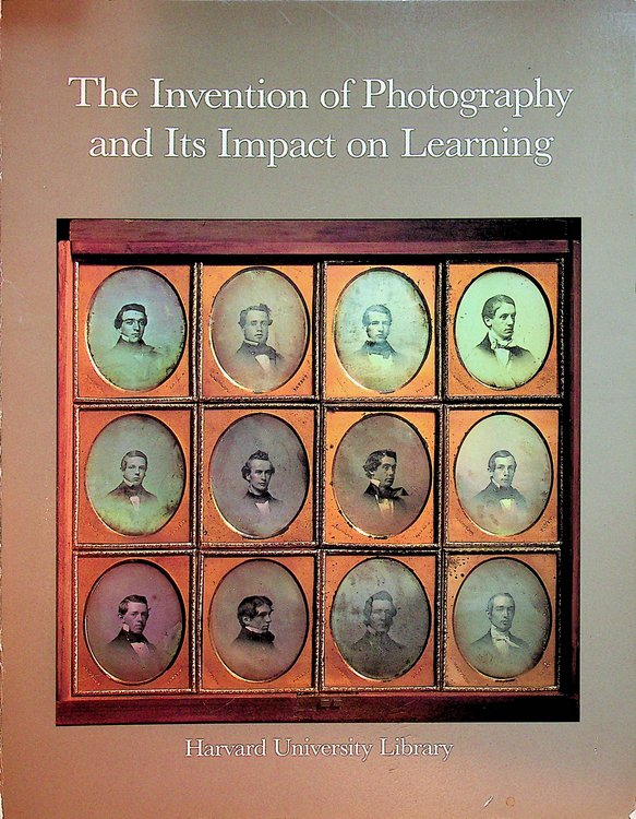 The Invention of Photography and its Impact on Learning: Photographs from Harvard University and Radcliffe College and from the Collection of Harrison D. Horblit.