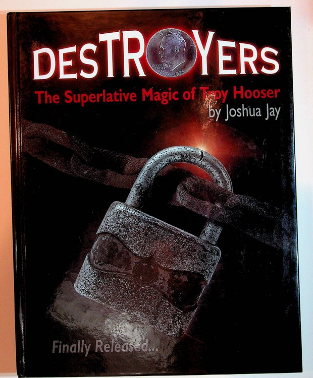 Destroyers the Superlative Magic of Troy Hooser. Joshua Jay, Troy Hooser.