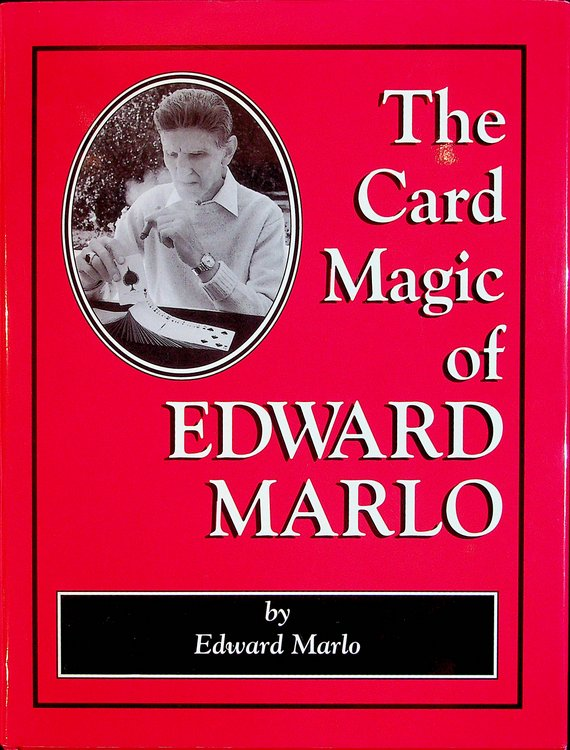 The Card Magic of Edward Marlo. Edward Marlo, Daniel McCarthy.