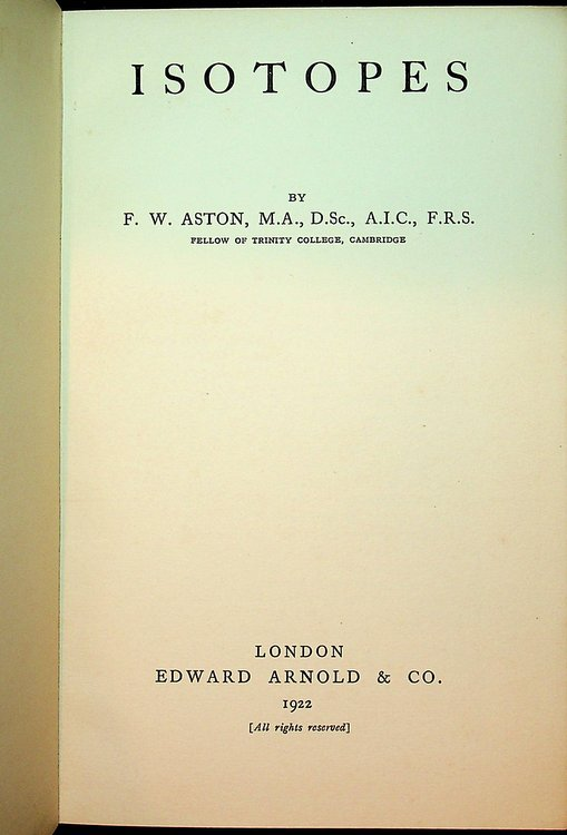 Isotopes. F. W. Aston, Francis William.
