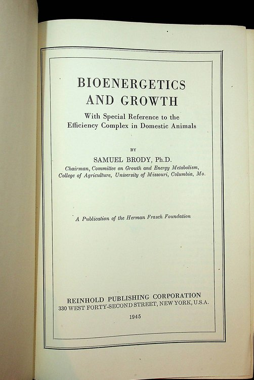 Bioenergetics and Growth with special reference to the efficiency complex in domestic animals. Samuel Brody.