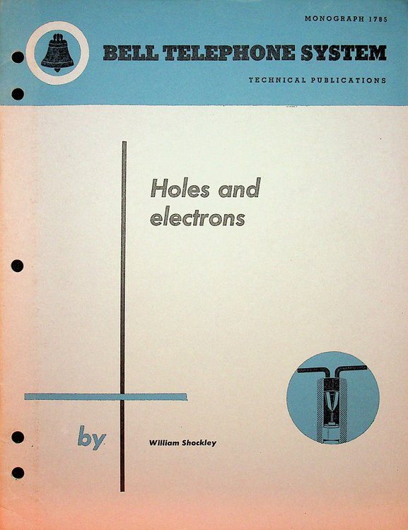 Holes and Electrons. Bell Telephone System Technical Publications Monograph 1785. BELL LABS, WILLIAM SHOCKLEY.
