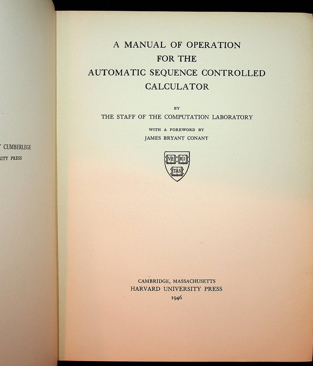 A Manual of Operation for the Automatic Sequence Controlled Calculator. Staff of the Computation Laboratory, James Bryant Conant, Comdr. Howard H. Aiken, Lt. Grace M. Hopper, foreword, Officer in Charge.