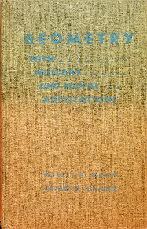 Geometry with Military and Naval Applications. Willis F. Kern, James R. Bland.