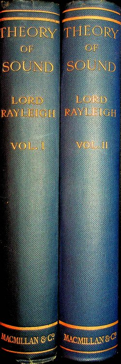 The Theory of Sound In Two Volumes ... Second edition revised and Enlarged. Baron Rayleigh, John William Strutt.