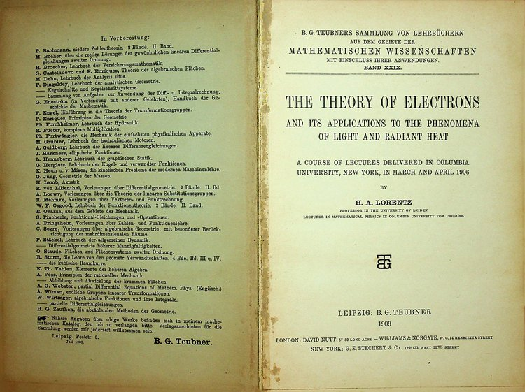 The Theory of Electrons and its Applications to the Phenomena of light and radiant heat. A course of lectures delivered in Columbia University in New York in March and April 1906. H. A. Lorentz.