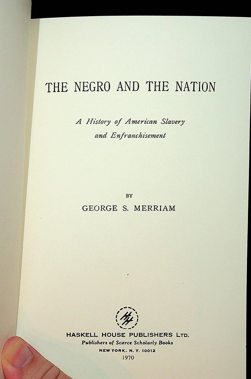 The Negro and the Nation : A History of American Slavery and Enfranchisement. George S. Merriam.