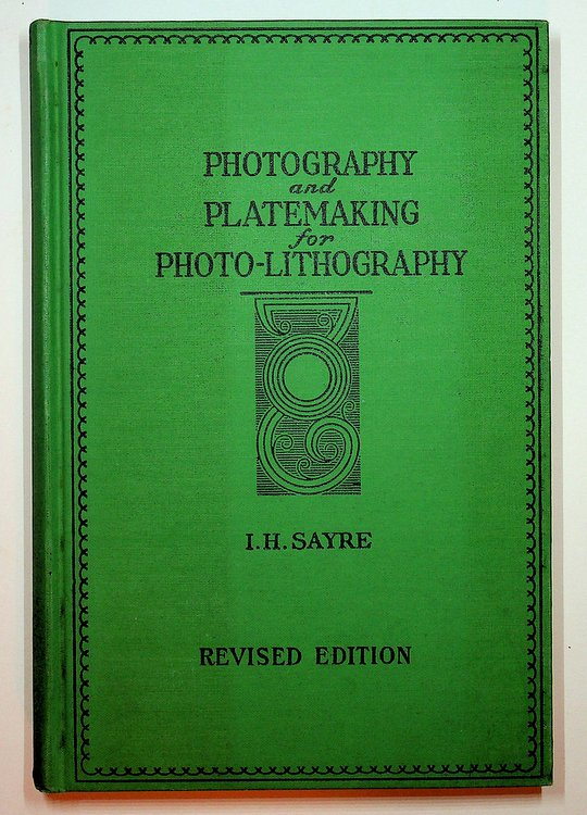 Photography and Platemaking for Photo-Lithography Revised and Enlarged ... Fourth edition 1949. I. H. Sayre.