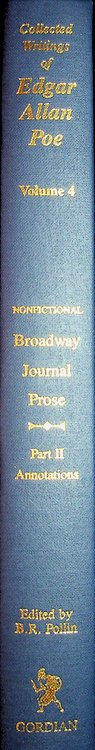 Collected Writings of Edgar Allan Poe, Vol 4 : Edgar Allan Poe: Writings in the Broadway Journal NONFICTIONAL PROSE Part 2, The Annotations [ a supplement to Writings in the Broadway Journal NONFICTIONAL PROSE Part 1, The Text ]. Burton R. Pollin, introduction, Edgar Allan Poe.