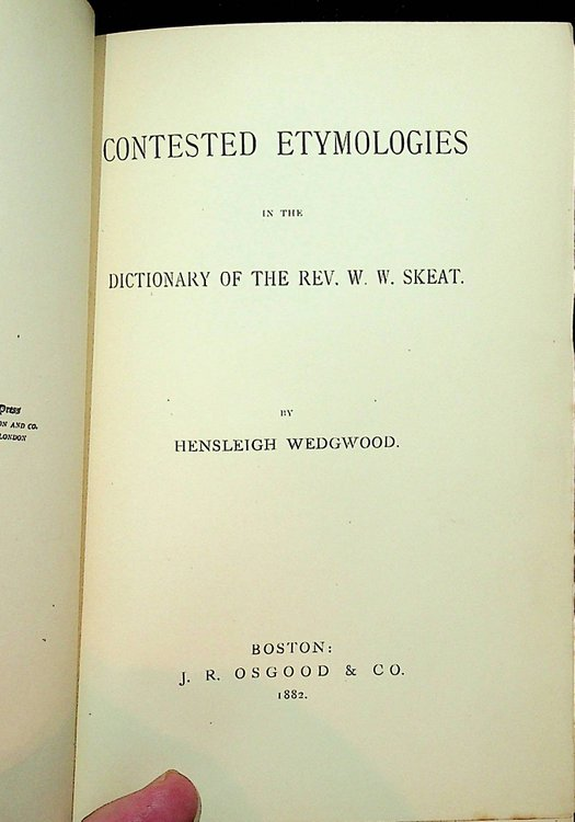 Contested Etymologies In the Dictionary of the Rev. W.W.Skeat. Hensleigh Wedgwood.