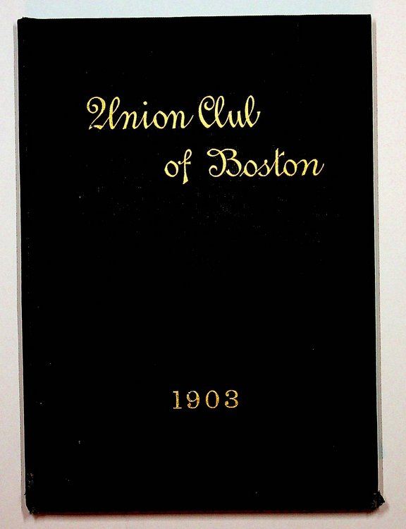 The Constitution, Bylaws, and House Rules of the Union Club of Boston with a list of the Officers and Members ... June 1, 1903.