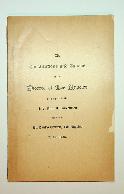 The Constitutions and Canons of the Diocese of Los Angeles as Adopted in the First Annual convention holden in St. Paul's Church, Los Angeles, A.D. 1896 [ wrapper title ].