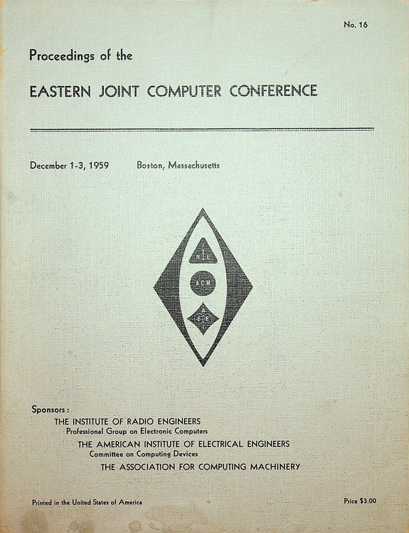 Proceedings of the Eastern Joint Computer Conference : Papers presented at the Joint IRE-AIEE-ACM Computer Conference Boston, Massachusetts, December 1-3, 1959.