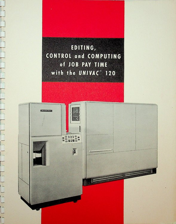Editing, Control and Computing of Job Pay Time with the UNIVAC 120 Punched-card Computer. Remington Rand Univac.