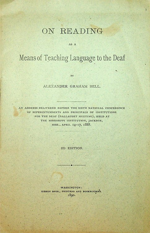 On Reading as a Means of Teaching Language to the Deaf by Alexander Graham Bell ... 2d Edition. National Conference of Superintendents, Principals of Institutions for the Deaf, Jackson Mississippi Institution.