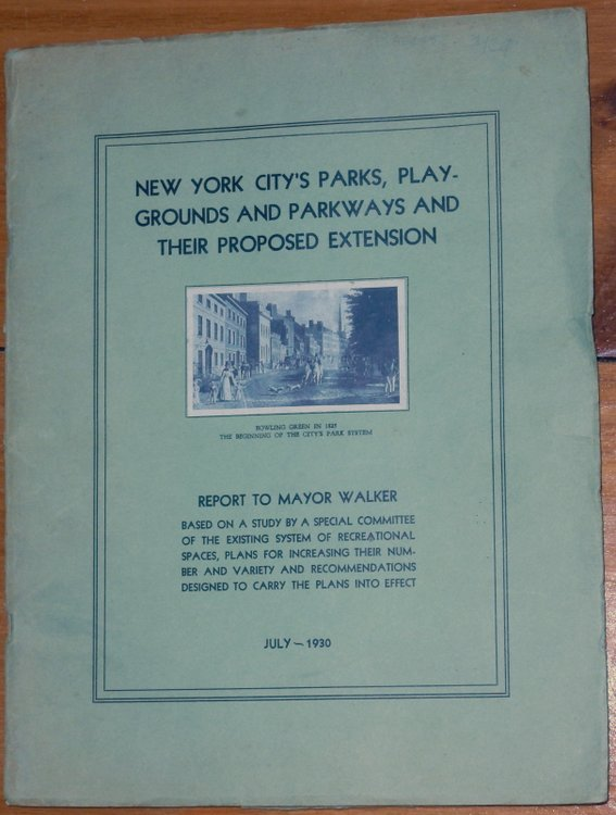 [ cover title ] New York City's Parks, Playgrounds and Parkways and their Proposed Extension ... Report to Mayor Walker based on a study by a Special Committee of the existing system of Recreational Spaces, Plans for Increasing their number and variety and recommendations designed to carry the plans into effect July - 1930. Charles W. Berry, Comptroller.