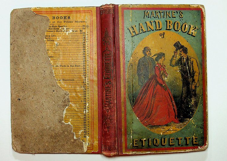 Martine's Hand-book of Etiquette, and Guide to True Politeness...A complete manual for those who desire to understand the rules of good breeding, the customs of good society, and to avoid incorrect and vulgar habits ... to which is added the etiquette of courtship, marriage, domestic duties, and fifty-six rules to be observed in general society. Arthur Martine.