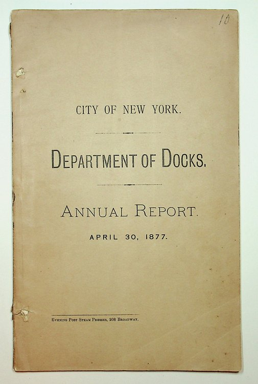 [ New York ] Seventh Annual Report of the Department of Docks, for the Year ending April 30, 1877. Salem H. Wales, Jacob A. Westervelt, Henry F. Dimock, Commission members.