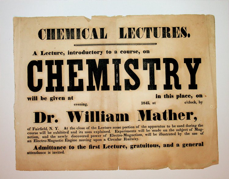 [ Broadside ] CHEMICAL LECTURES. A Lecture, introductory to a course, on CHEMISTRY will be given at ... 1845 ... by Dr. William Mather of Fairfield N. Y. ... [ partial title and contents ]. Dr. William Mather.