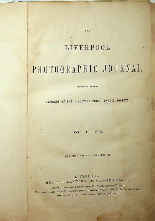 The Liverpool Photographic Journal conducted by some Members of the Liverpool Photographic Society. Vol 1 - 1854, Vol II - 1855, Vol III - 1856 [ all published ]. Liverpool Photographic Society.