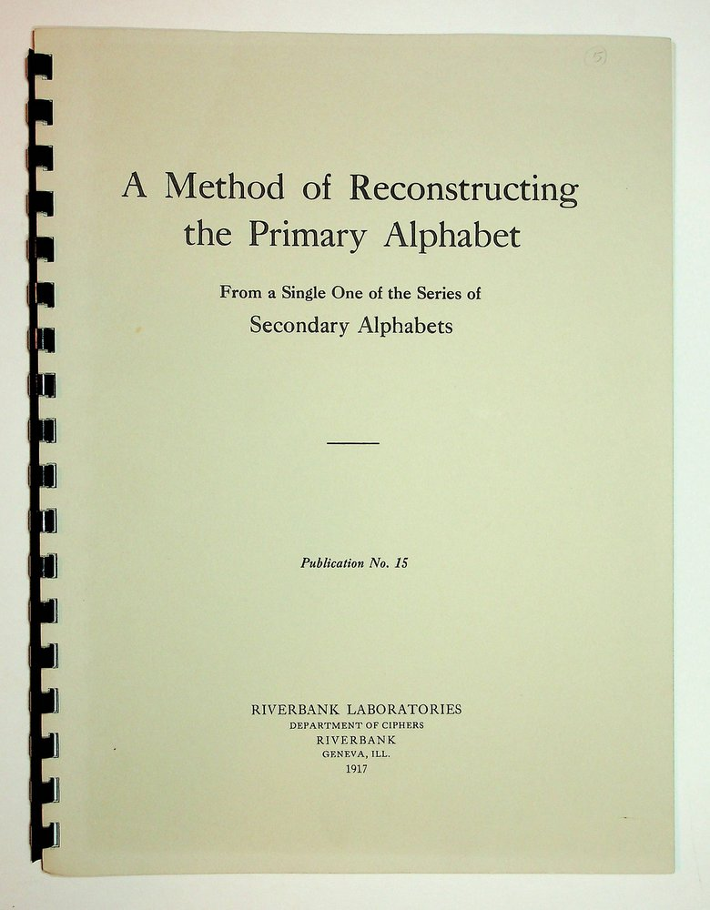 Riverbank Publications No. 15 : A Method of Reconstructing the Primary Alphabet from a Single One of the Series of Secondary Alphabets. William F. Friedman.