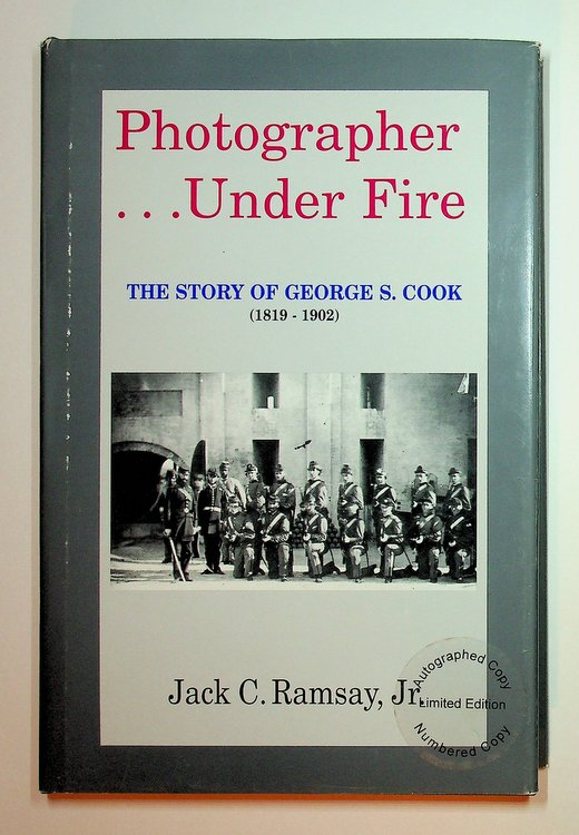 Photographer. under Fire ... The Story of George S. Cook (1819-1902). Jack C. Jr Ramsay.